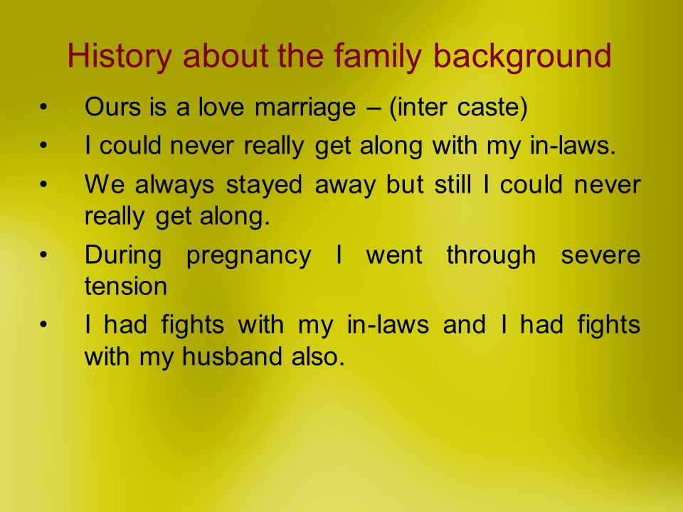 History about the family background Ours is a love marriage – (inter caste) I could never really get along with my in-laws. We always stayed away but