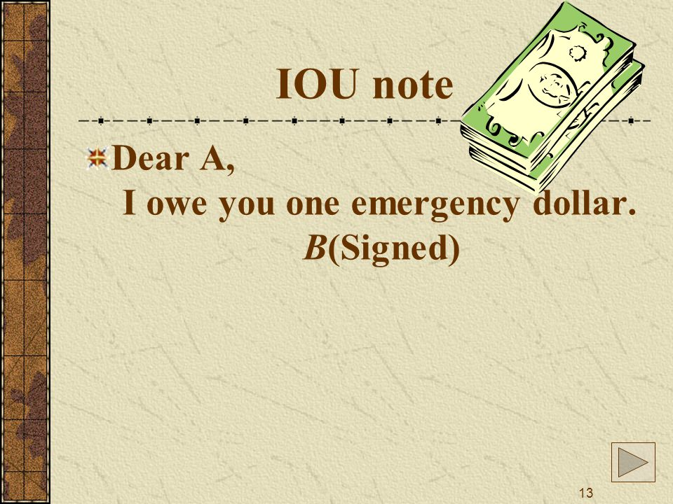 13 IOU note Dear A, I owe you one emergency dollar. B(Signed)