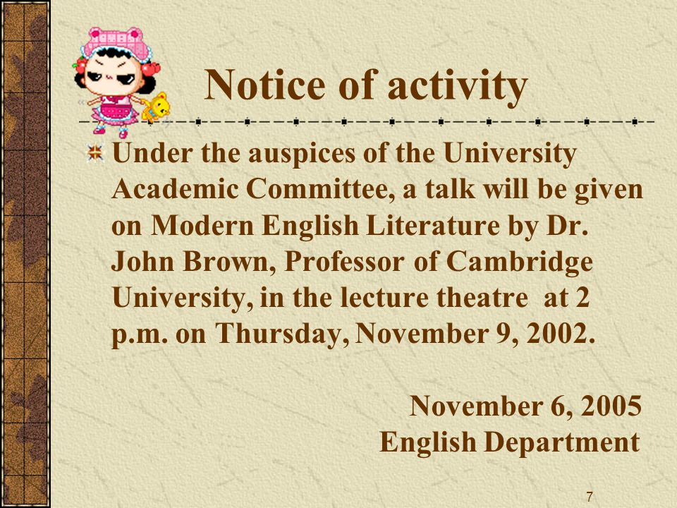 7 Notice of activity Under the auspices of the University Academic Committee, a talk will be given on Modern English Literature by Dr.