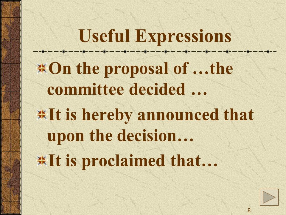 8 Useful Expressions On the proposal of …the committee decided … It is hereby announced that upon the decision… It is proclaimed that…