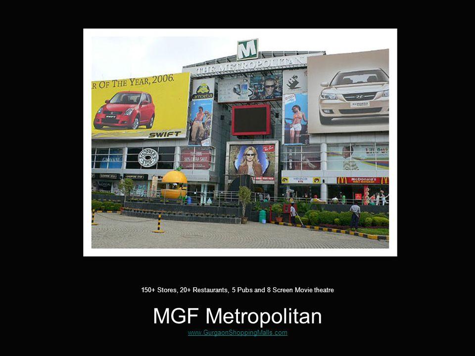 MGF Metropolitan www.GurgaonShoppingMalls.com www.GurgaonShoppingMalls.com Largest mall in Gurgaon, India, in terms of total covered area.