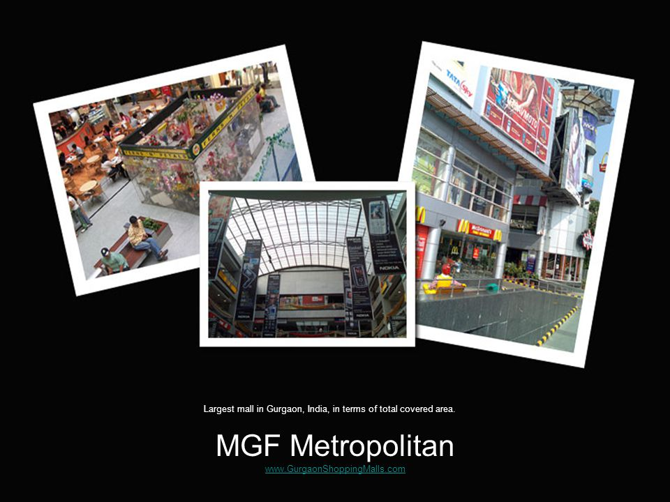The Famous MGF Food Court www.GurgaonShoppingMalls.com www.GurgaonShoppingMalls.com Metropolitan food court estimated to generate high revenue probably more than the whole mall combined.