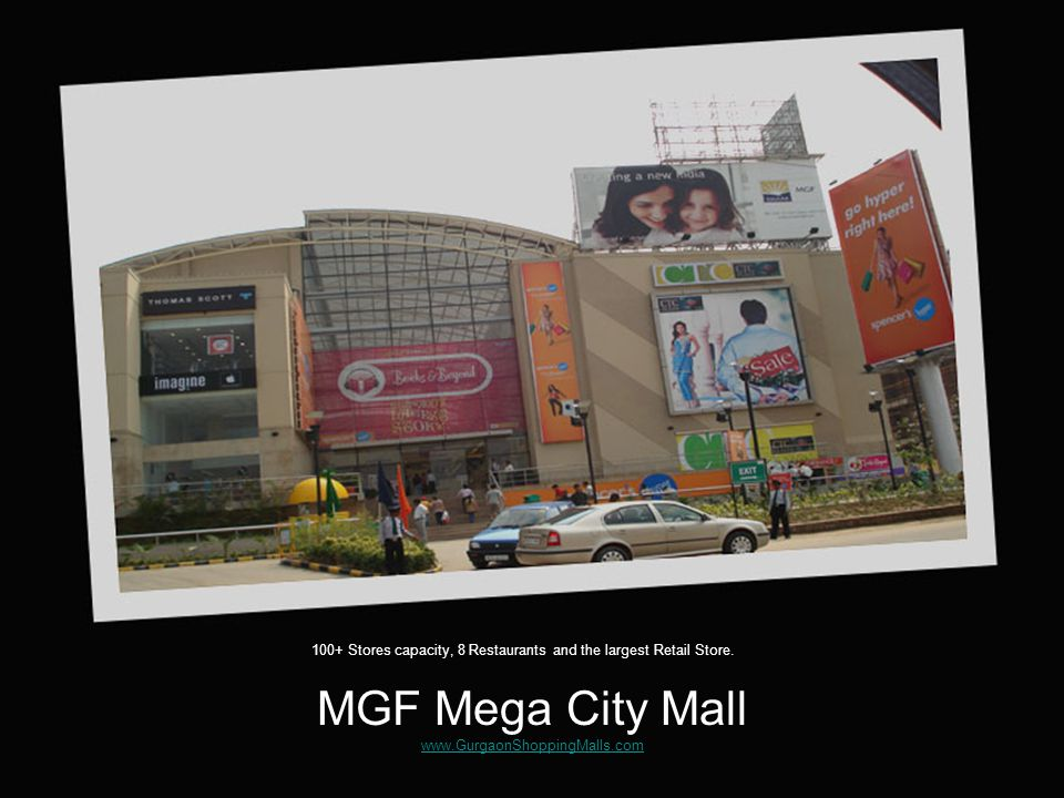DLF Grand Mall www.GurgaonShoppingMalls.com www.GurgaonShoppingMalls.com 100+ Stores capacity, 3 restaurants functional, largest book store in town.