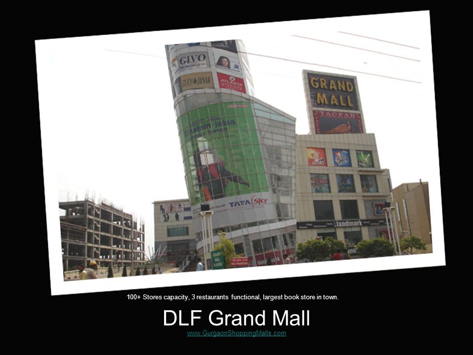 DLF Grand Mall Stores capacity, 3 restaurants functional, largest book store in town.