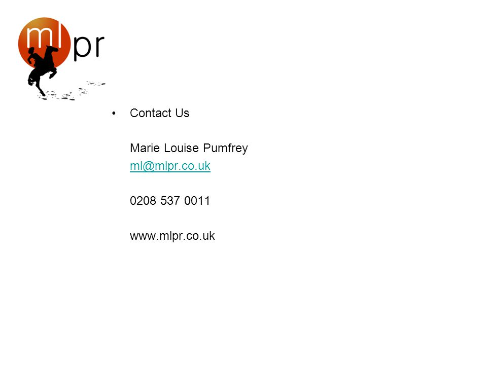 Contact Us Marie Louise Pumfrey ml@mlpr.co.uk 0208 537 0011 www.mlpr.co.uk