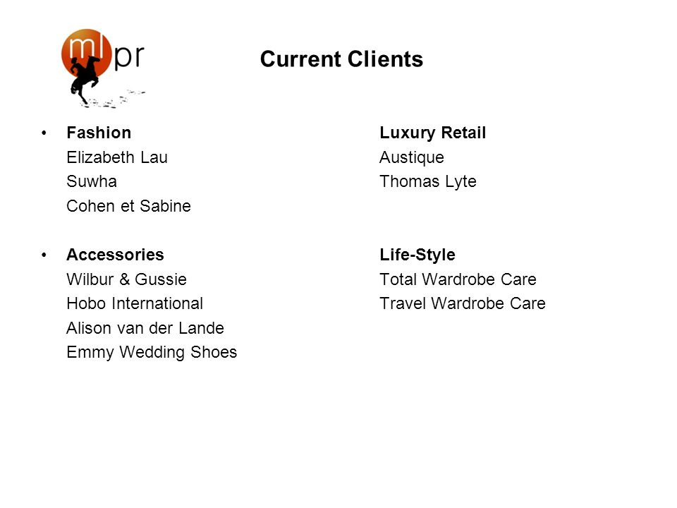 Current Clients FashionLuxury Retail Elizabeth LauAustique SuwhaThomas Lyte Cohen et Sabine AccessoriesLife-Style Wilbur & GussieTotal Wardrobe Care Hobo InternationalTravel Wardrobe Care Alison van der Lande Emmy Wedding Shoes