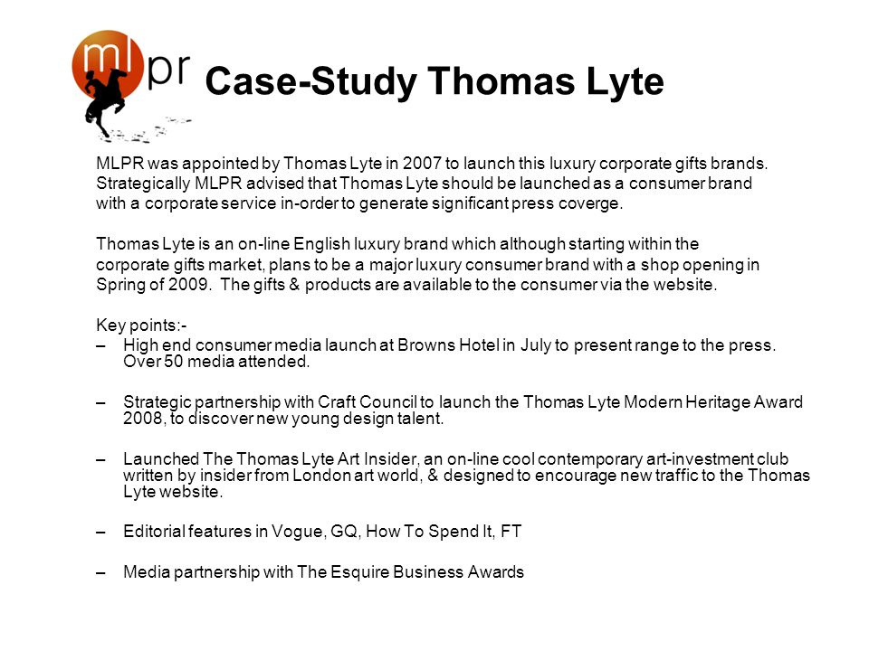 Case-Study Thomas Lyte MLPR was appointed by Thomas Lyte in 2007 to launch this luxury corporate gifts brands. Strategically MLPR advised that Thomas