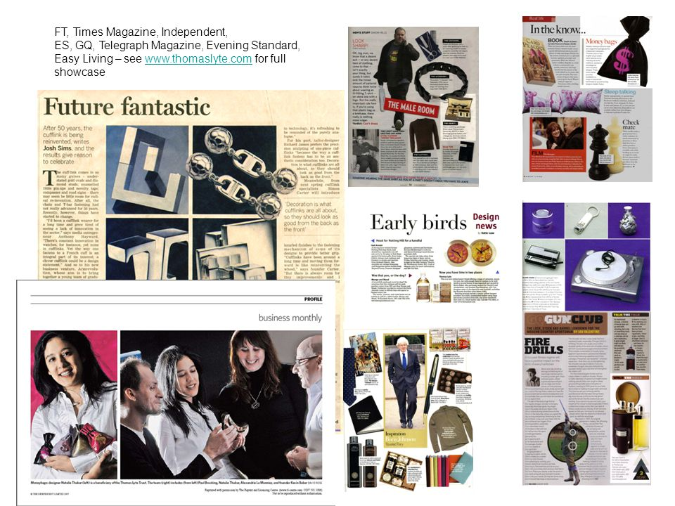 FT, Times Magazine, Independent, ES, GQ, Telegraph Magazine, Evening Standard, Easy Living – see www.thomaslyte.com for full showcasewww.thomaslyte.com