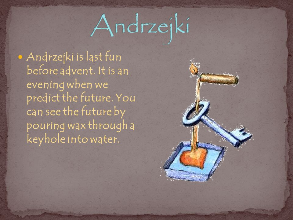 Andrzejki is last fun before advent. It is an evening when we predict the future.