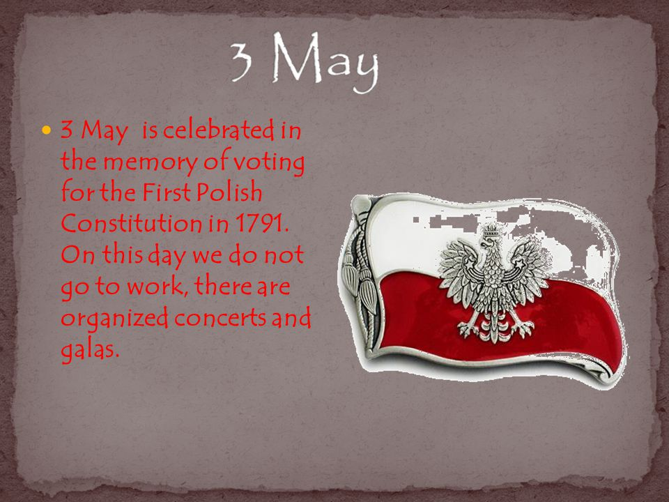 3 May is celebrated in the memory of voting for the First Polish Constitution in 1791.