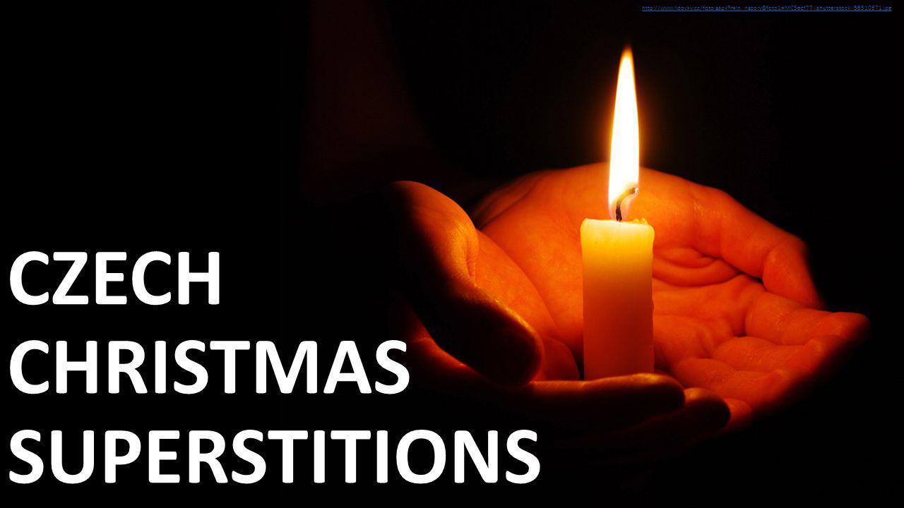 CZECH CHRISTMAS SUPERSTITIONS http://www.lidovky.cz/foto.aspx r=ln_nazory&foto1=MC3ecf77_shutterstock_58310671.jpg