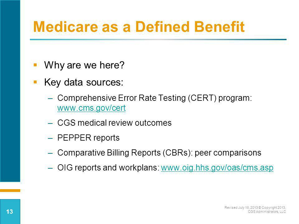 Medicare as a Defined Benefit Why are we here? Key data sources: –Comprehensive Error Rate Testing (CERT) program: www.cms.gov/cert www.cms.gov/cert –