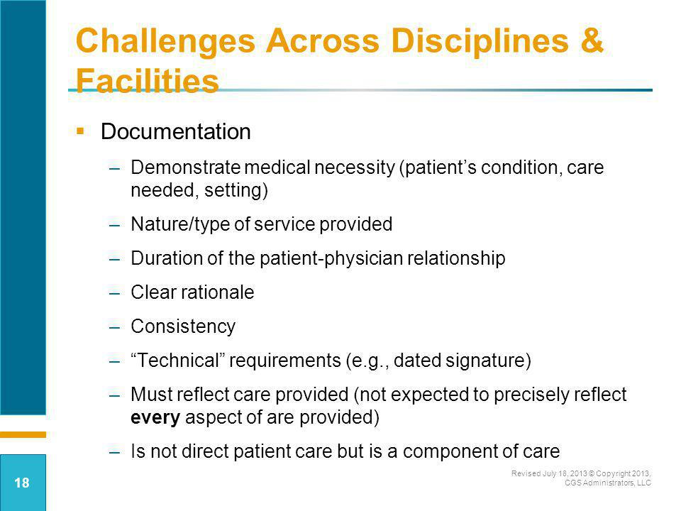 Challenges Across Disciplines & Facilities Documentation –Demonstrate medical necessity (patients condition, care needed, setting) –Nature/type of ser