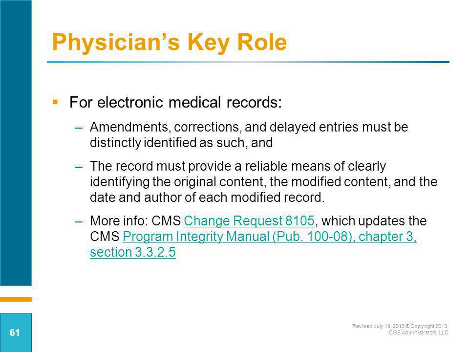 For electronic medical records: –Amendments, corrections, and delayed entries must be distinctly identified as such, and –The record must provide a re