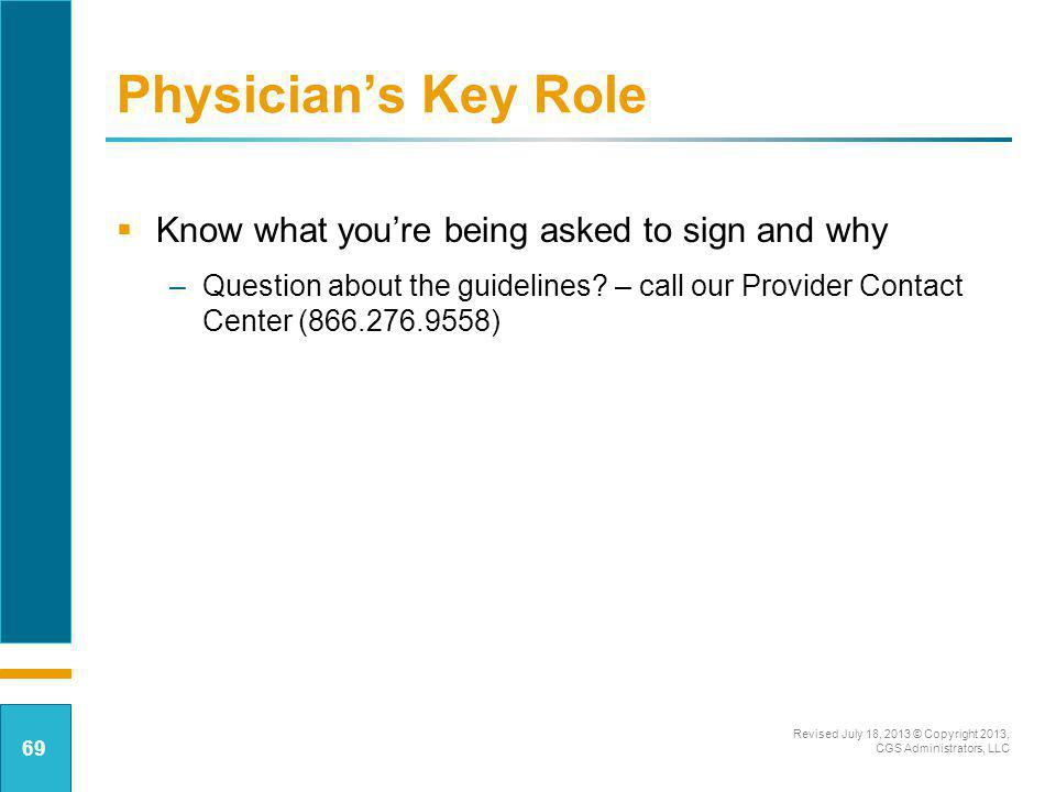 Physicians Key Role Know what youre being asked to sign and why –Question about the guidelines? – call our Provider Contact Center (866.276.9558) Revi
