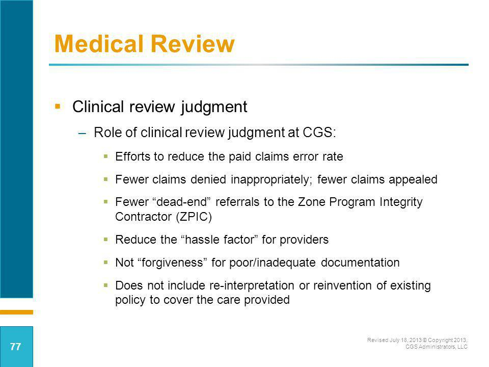 Medical Review Clinical review judgment –Role of clinical review judgment at CGS: Efforts to reduce the paid claims error rate Fewer claims denied ina