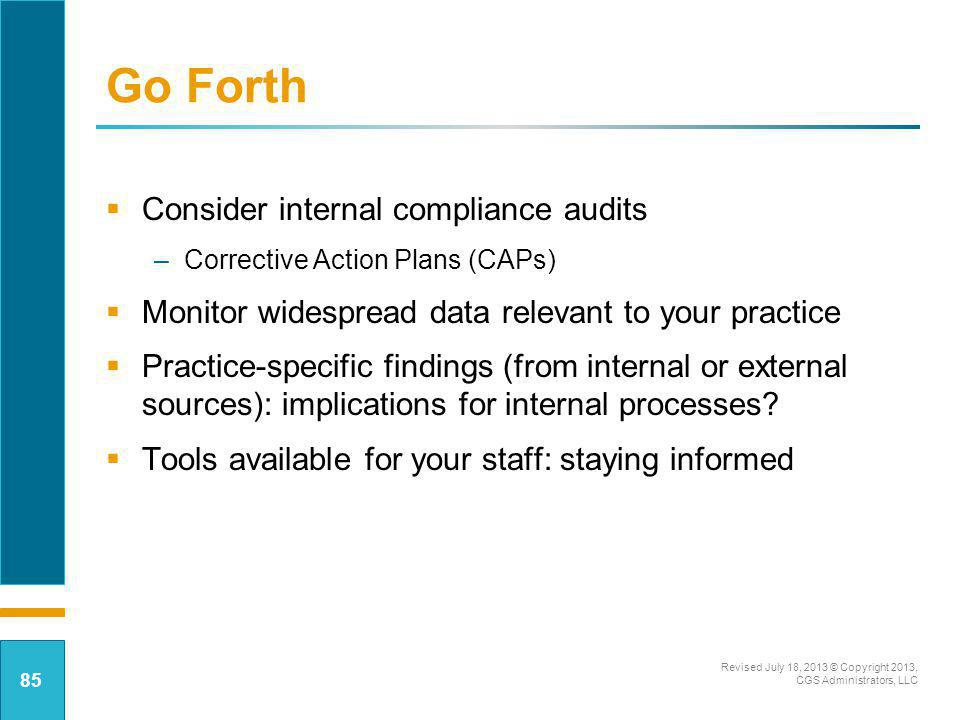 Go Forth Consider internal compliance audits –Corrective Action Plans (CAPs) Monitor widespread data relevant to your practice Practice-specific findi