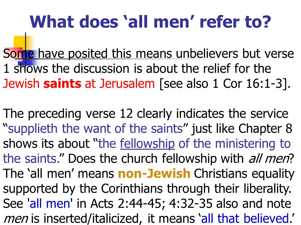 Some have posited this means unbelievers but verse 1 shows the discussion is about the relief for the Jewish saints at Jerusalem [see also 1 Cor 16:1-3].