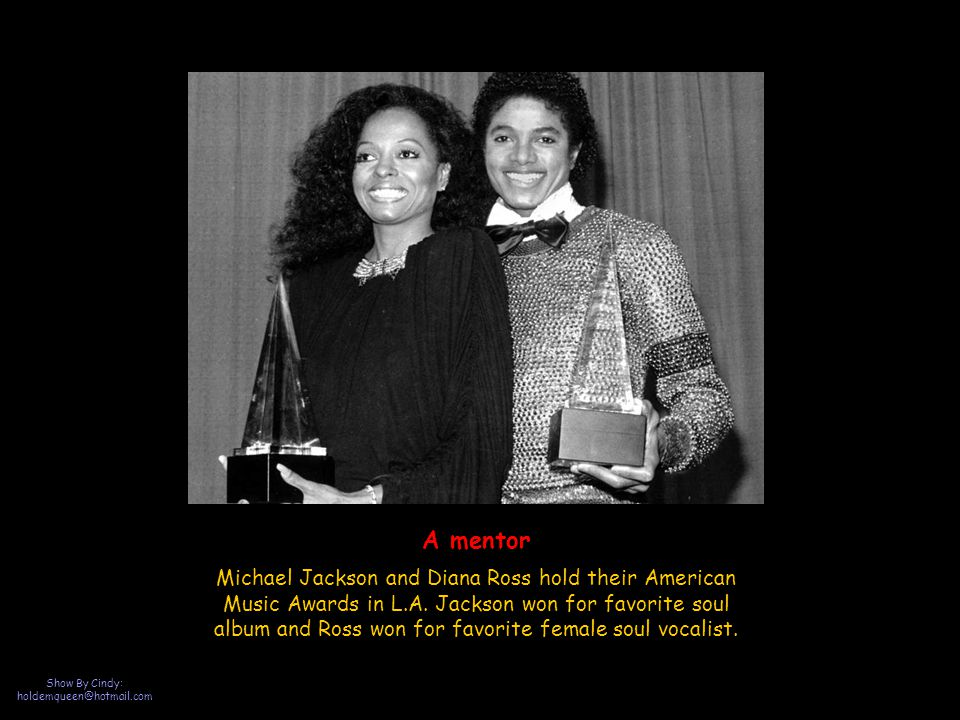Show By Cindy: holdemqueen@hotmail.com Michael Jackson and Diana Ross hold their American Music Awards in L.A.