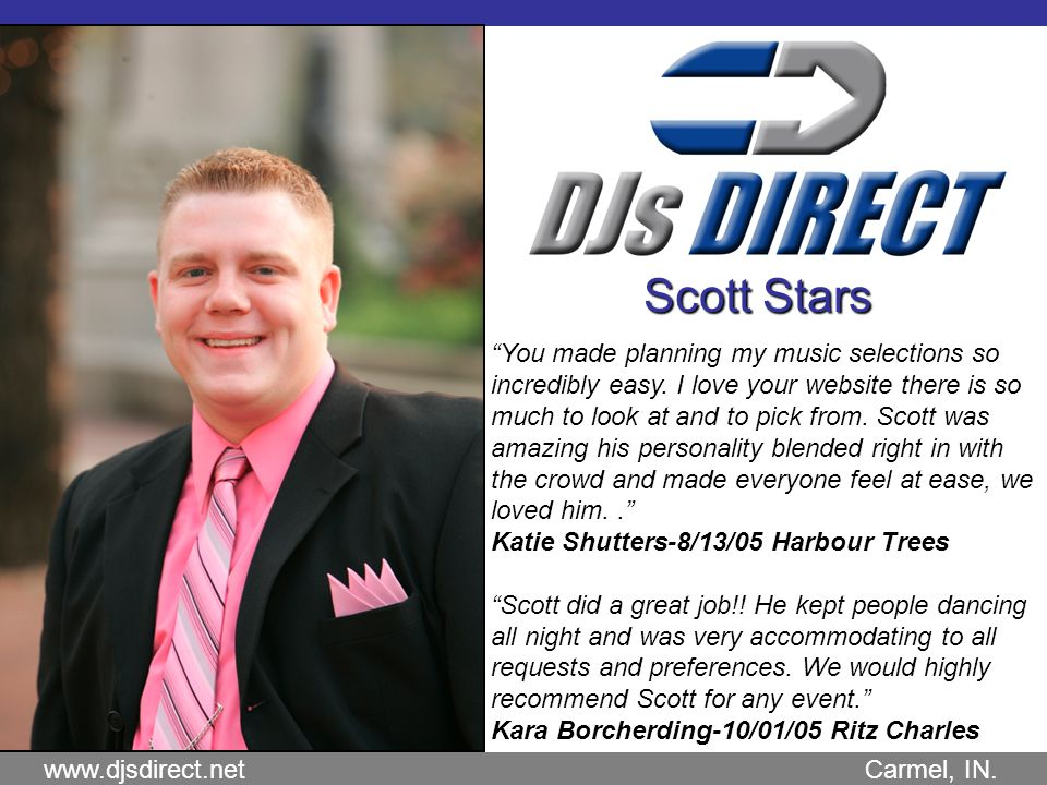 www.djsdirect.net Carmel, IN. Scott Stars You made planning my music selections so incredibly easy.