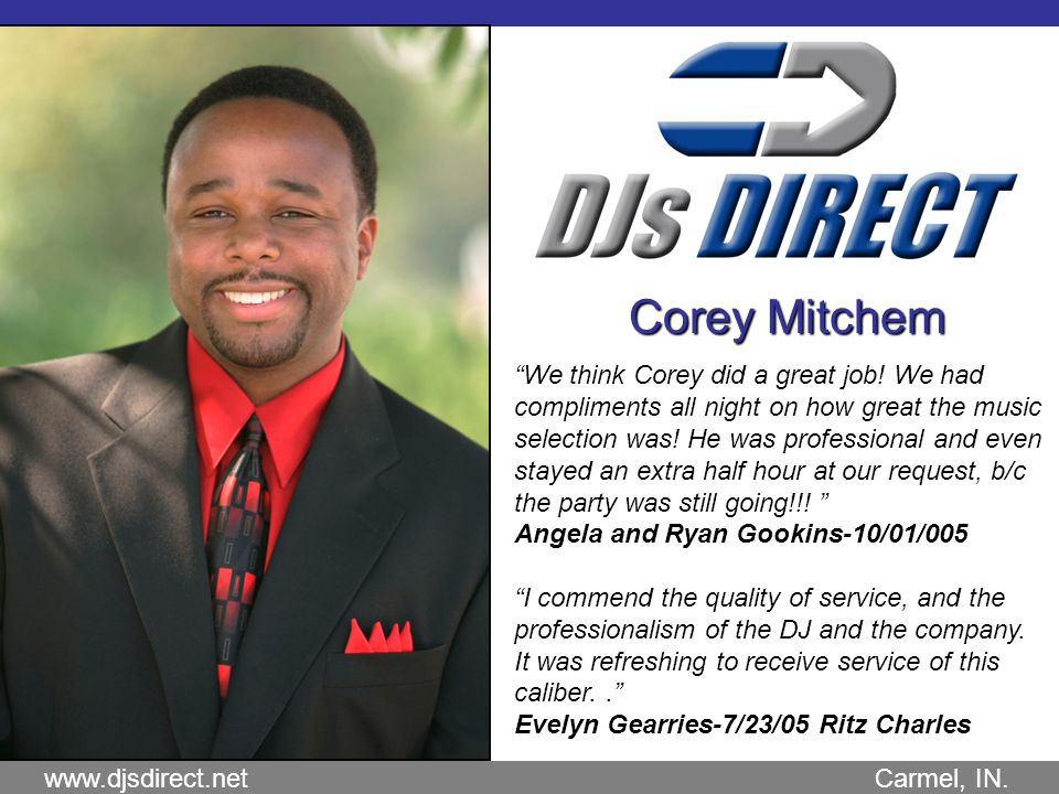 www.djsdirect.net Carmel, IN. Corey Mitchem We think Corey did a great job.