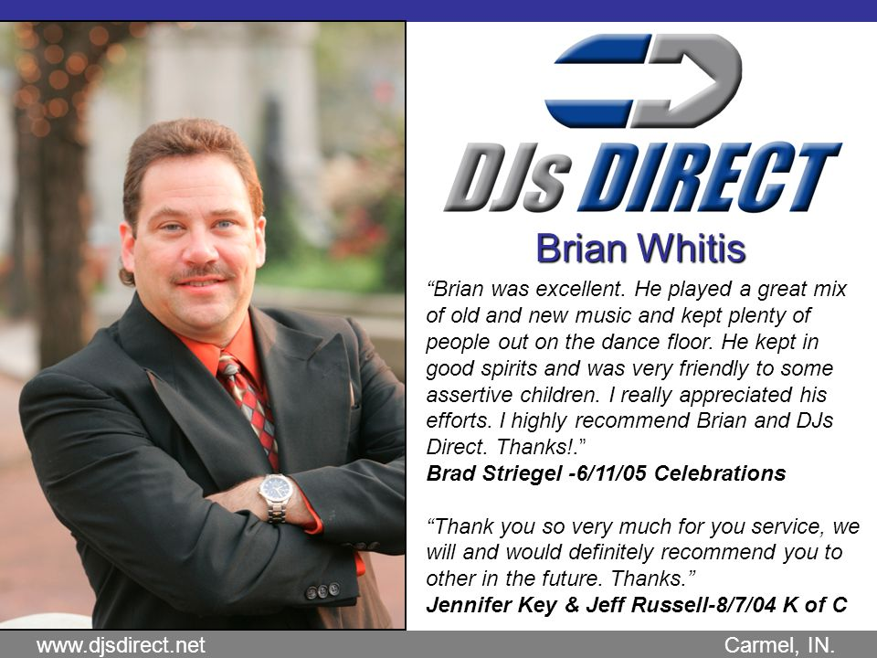 www.djsdirect.net Carmel, IN. Brian Whitis Brian was excellent.