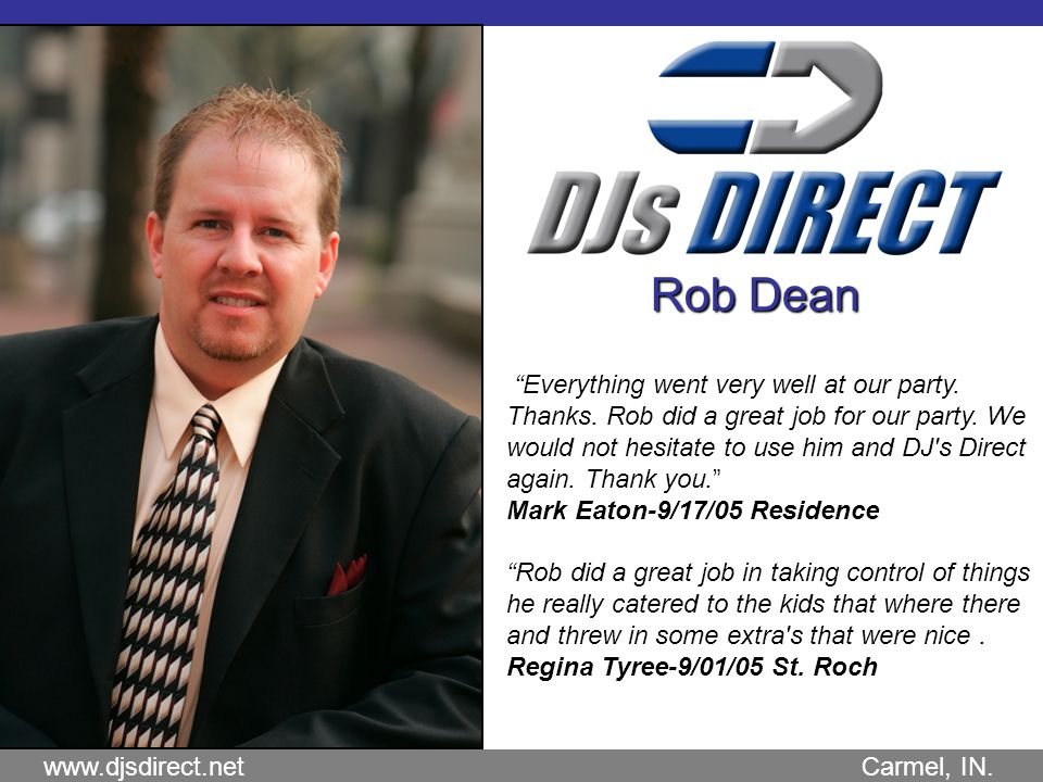 www.djsdirect.net Carmel, IN. Rob Dean Everything went very well at our party.