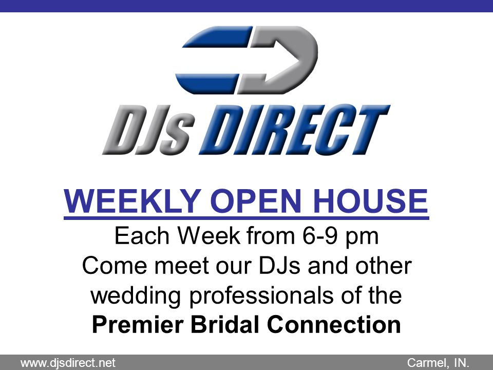 WEEKLY OPEN HOUSE Each Week from 6-9 pm Come meet our DJs and other wedding professionals of the Premier Bridal Connection