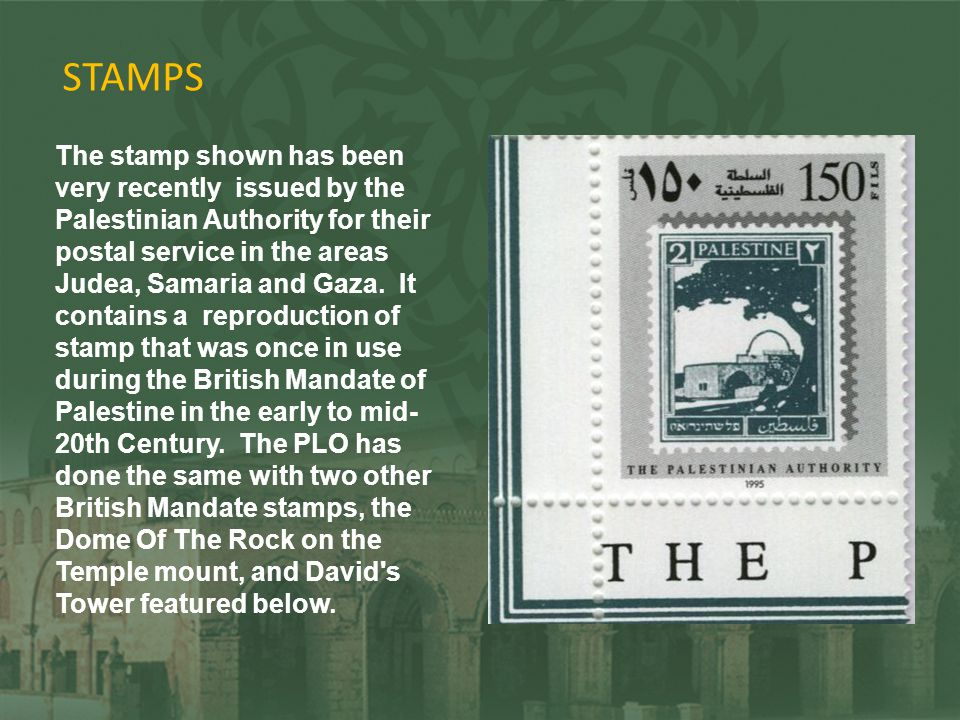 STAMPS The stamp shown has been very recently issued by the Palestinian Authority for their postal service in the areas Judea, Samaria and Gaza. It co
