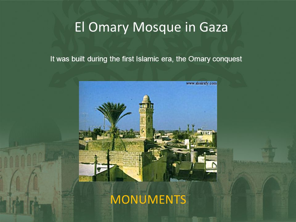 MONUMENTS El Omary Mosque in Gaza It was built during the first Islamic era, the Omary conquest