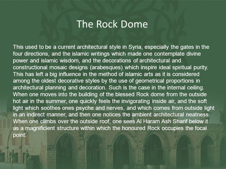 The Rock Dome This used to be a current architectural style in Syria, especially the gates in the four directions, and the islamic writings which made