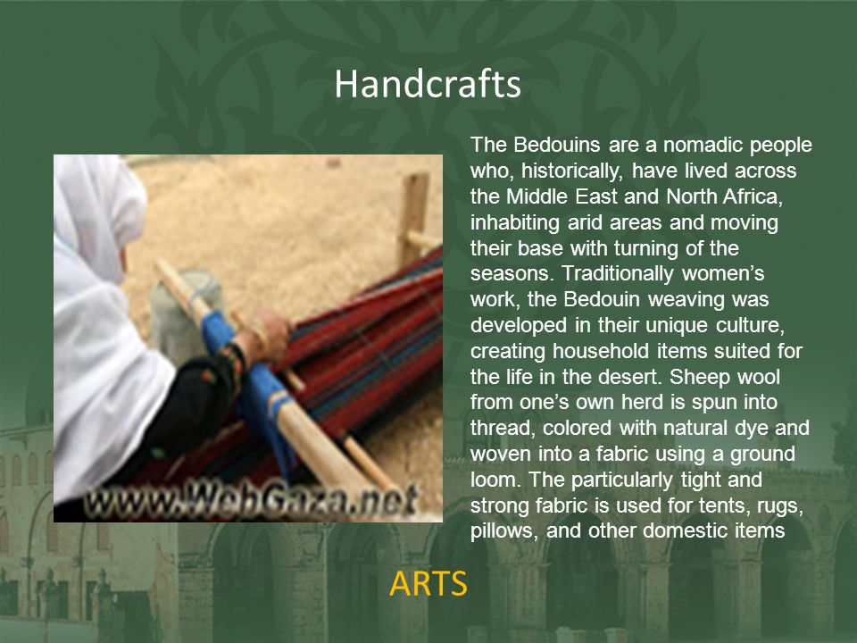 ARTS Handcrafts The Bedouins are a nomadic people who, historically, have lived across the Middle East and North Africa, inhabiting arid areas and mov