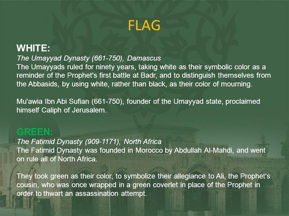FLAG WHITE: The Umayyad Dynasty (661-750), Damascus The Umayyads ruled for ninety years, taking white as their symbolic color as a reminder of the Pro