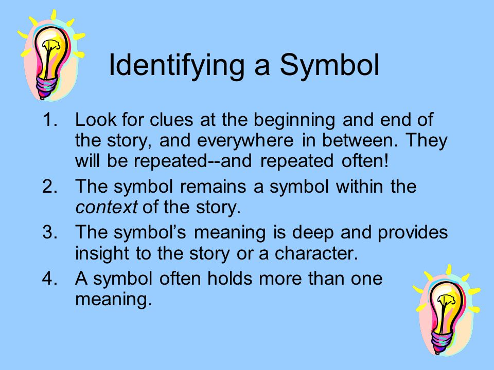 Types of Symbols Natural Symbols: Made by Nature Conventional Symbols: Made by Man Open Symbols: Have more than one meaning.