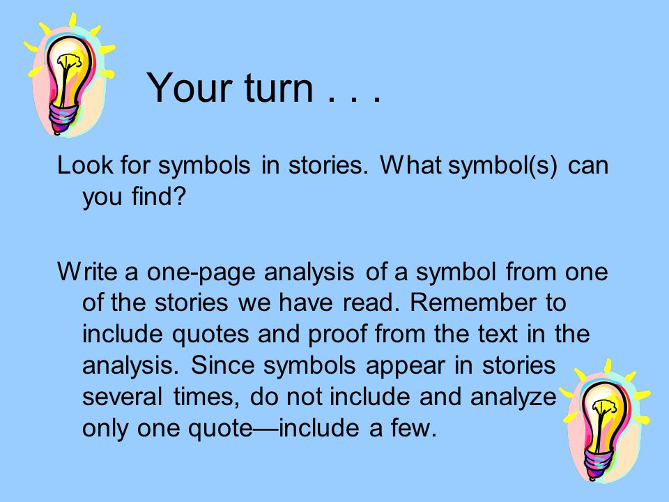 Your turn... Look for symbols in stories. What symbol(s) can you find.