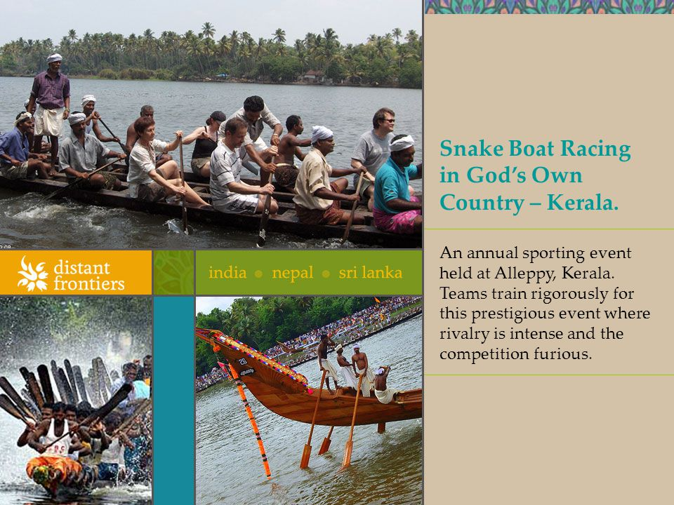 Snake Boat Racing in Gods Own Country – Kerala. An annual sporting event held at Alleppy, Kerala.
