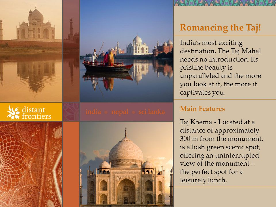 Romancing the Taj. Indias most exciting destination, The Taj Mahal needs no introduction.