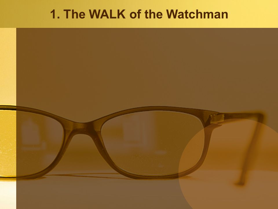 1. The WALK of the Watchman