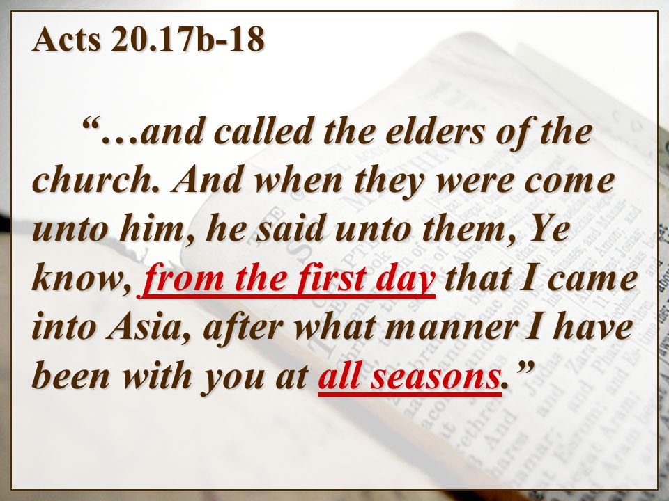 Acts 20.17b-18 …and called the elders of the church.