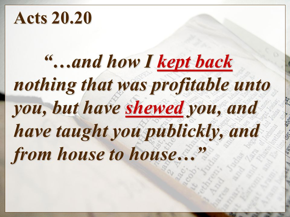 Acts 20.26-27 Wherefore I take you to record this day, that I am pure from the blood of all men.