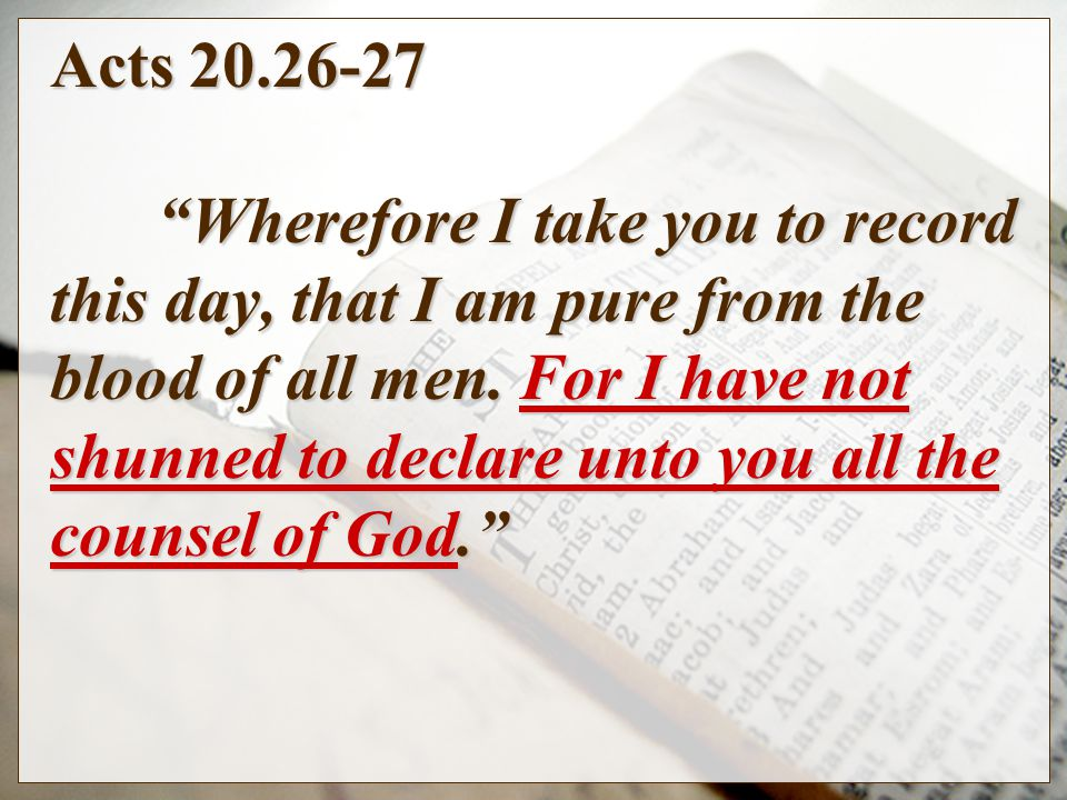 Acts Wherefore I take you to record this day, that I am pure from the blood of all men.