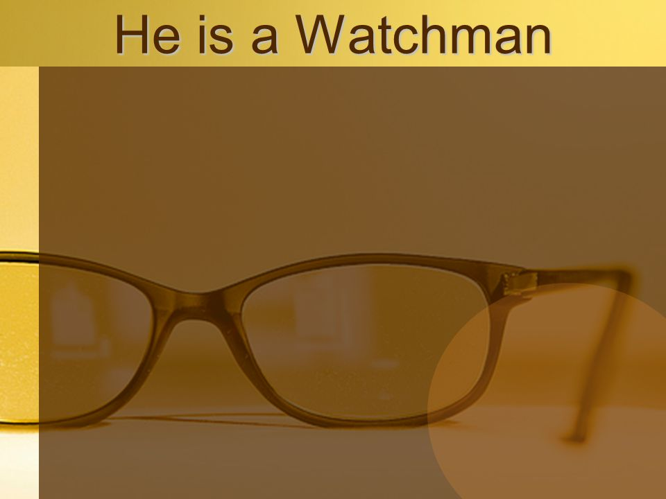 He is a Watchman