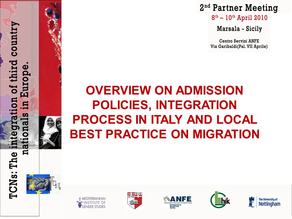OVERVIEW ON ADMISSION POLICIES, INTEGRATION PROCESS IN ITALY AND LOCAL BEST PRACTICE ON MIGRATION