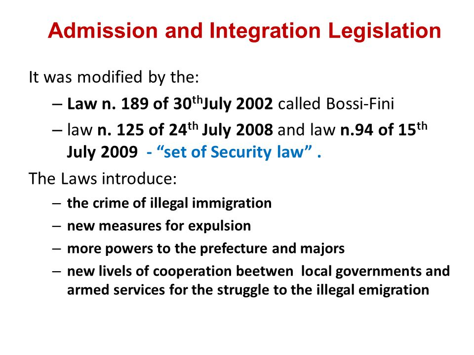 It was modified by the: – Law n. 189 of 30 th July 2002 called Bossi-Fini – law n.