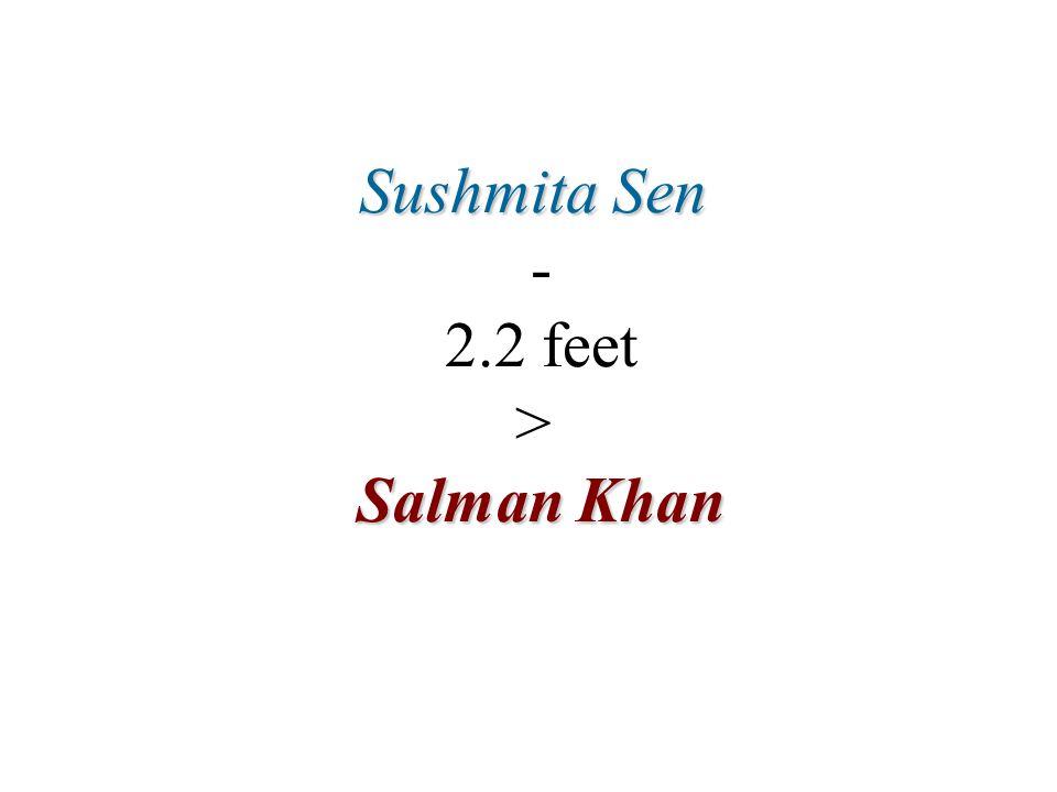 Sushmita Sen - 2.2 feet > Salman Khan