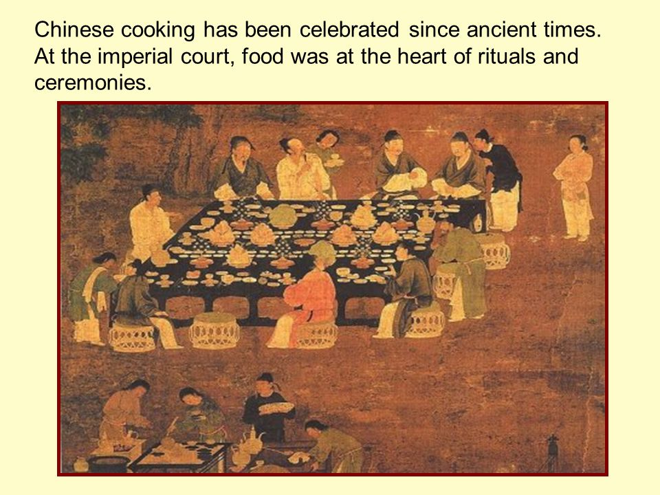 Chinese cooking has been celebrated since ancient times.