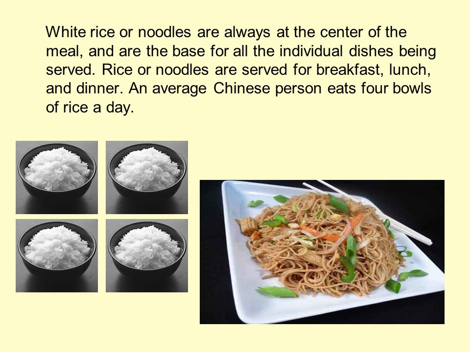 White rice or noodles are always at the center of the meal, and are the base for all the individual dishes being served.