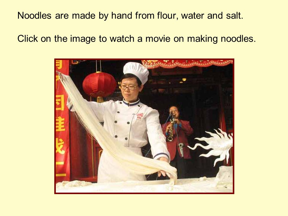 Noodles are made by hand from flour, water and salt.