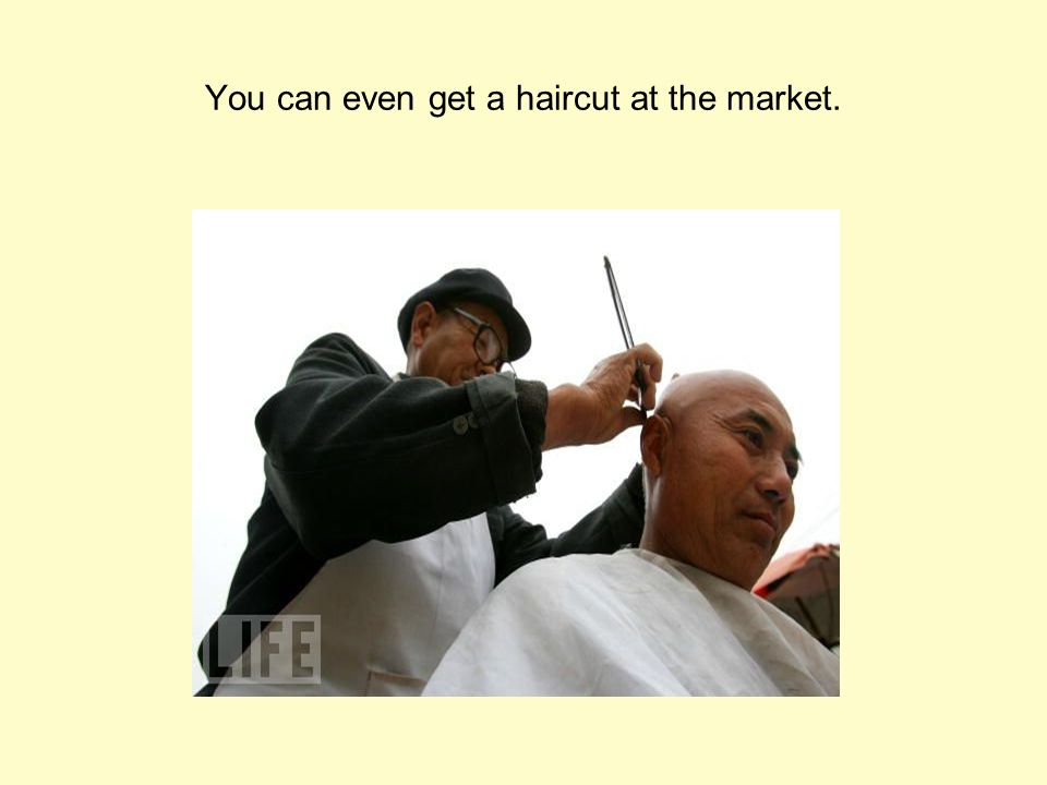 You can even get a haircut at the market.