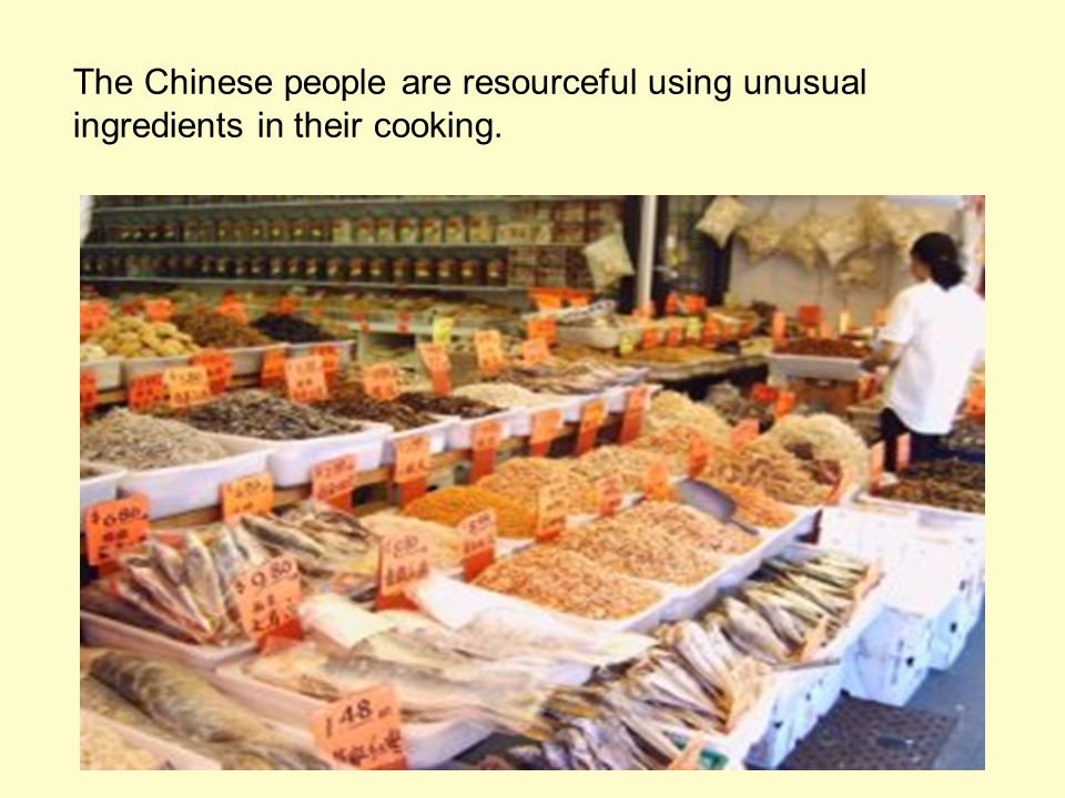 The Chinese people are resourceful using unusual ingredients in their cooking.